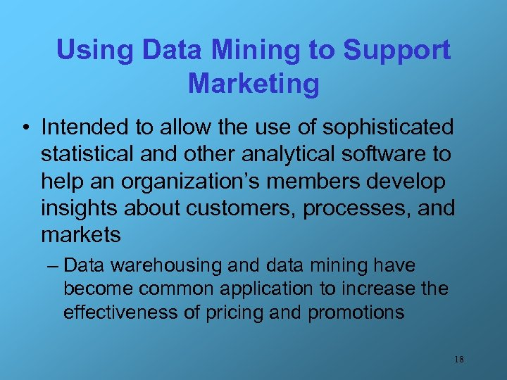 Using Data Mining to Support Marketing • Intended to allow the use of sophisticated