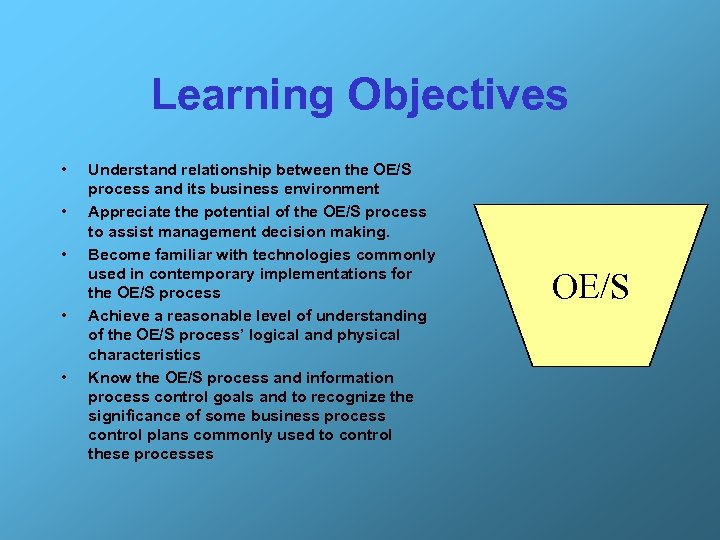 Learning Objectives • • • Understand relationship between the OE/S process and its business