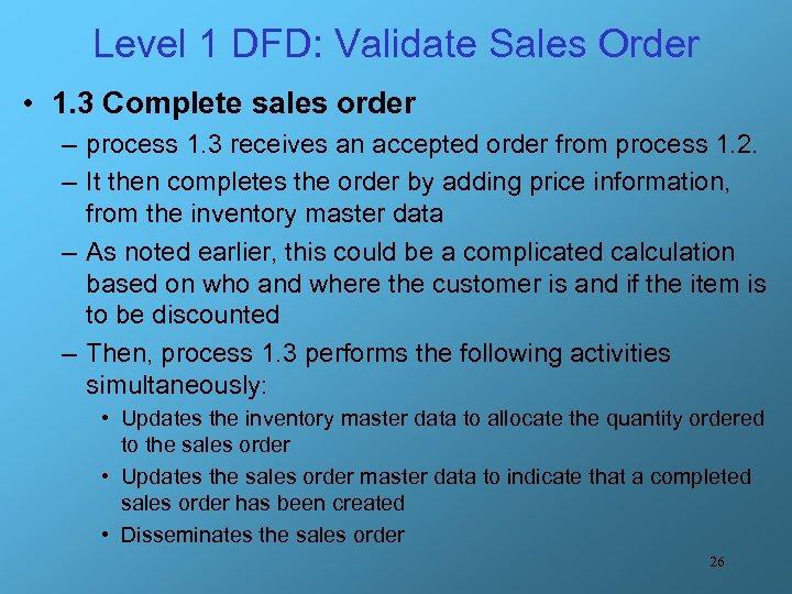 Level 1 DFD: Validate Sales Order • 1. 3 Complete sales order – process