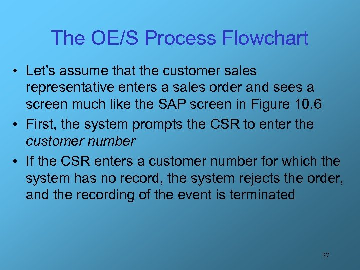 The OE/S Process Flowchart • Let's assume that the customer sales representative enters a