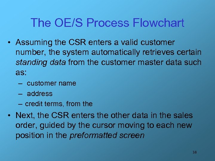 The OE/S Process Flowchart • Assuming the CSR enters a valid customer number, the