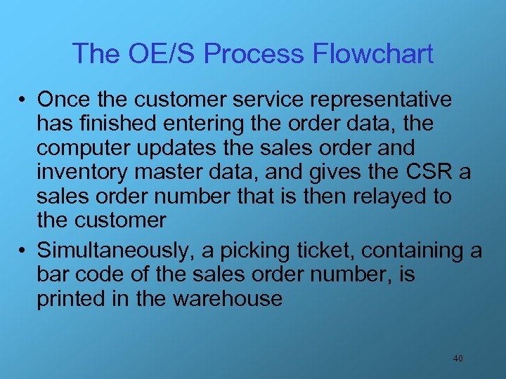 The OE/S Process Flowchart • Once the customer service representative has finished entering the