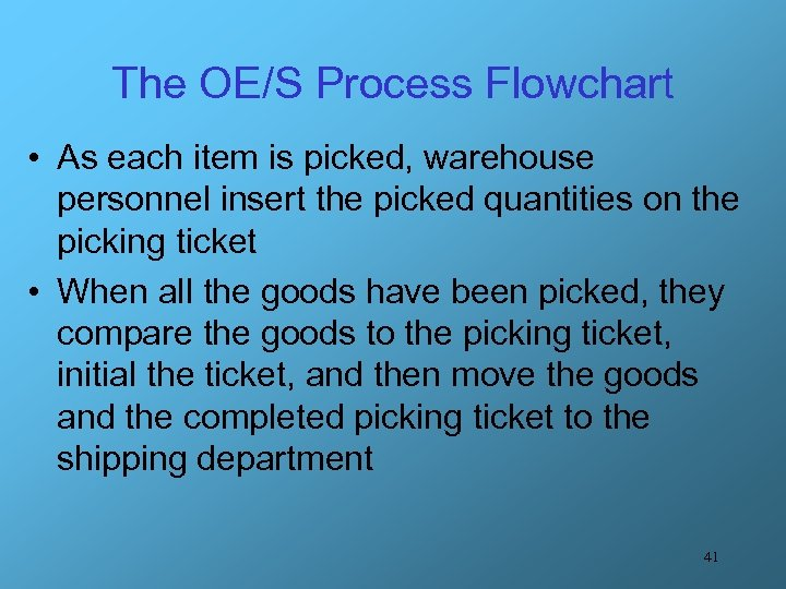 The OE/S Process Flowchart • As each item is picked, warehouse personnel insert the