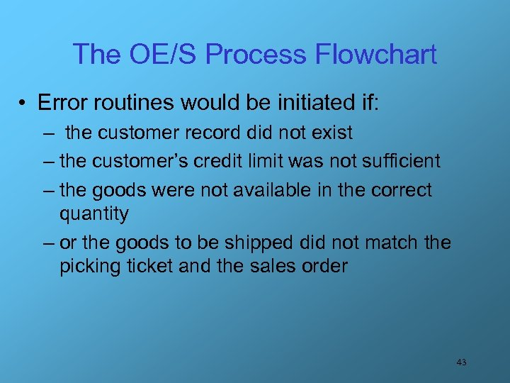 The OE/S Process Flowchart • Error routines would be initiated if: – the customer