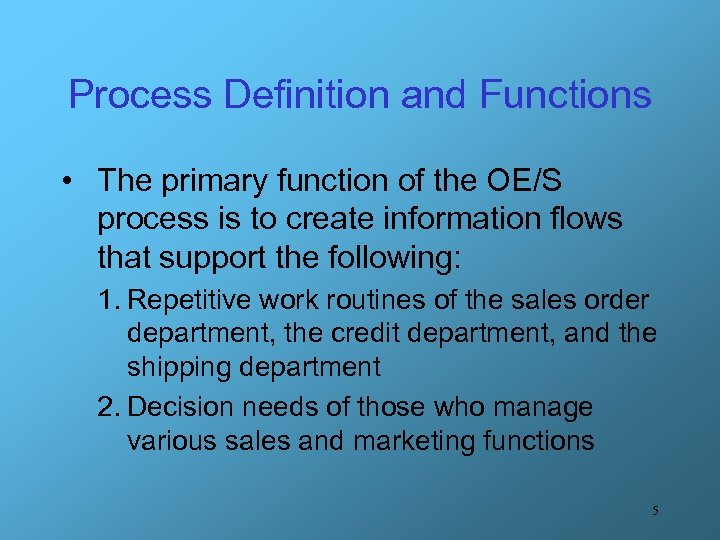 Process Definition and Functions • The primary function of the OE/S process is to