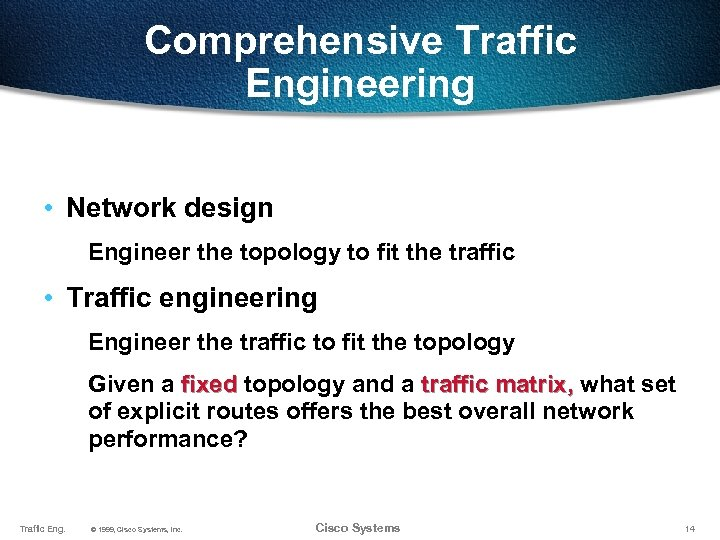 Comprehensive Traffic Engineering • Network design Engineer the topology to fit the traffic •