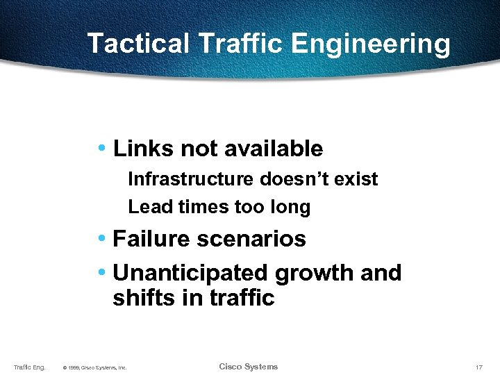 Tactical Traffic Engineering • Links not available Infrastructure doesn't exist Lead times too long