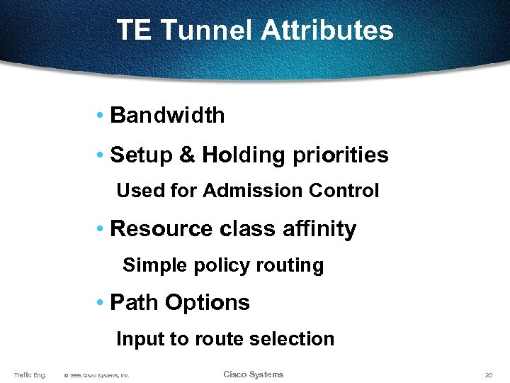TE Tunnel Attributes • Bandwidth • Setup & Holding priorities Used for Admission Control