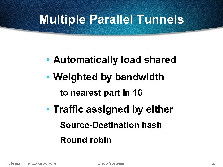 Multiple Parallel Tunnels • Automatically load shared • Weighted by bandwidth to nearest part
