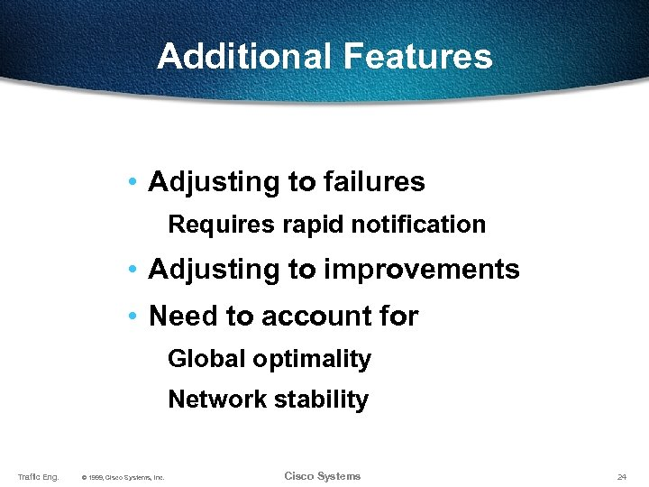 Additional Features • Adjusting to failures Requires rapid notification • Adjusting to improvements •