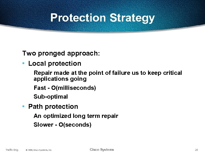 Protection Strategy Two pronged approach: • Local protection Repair made at the point of