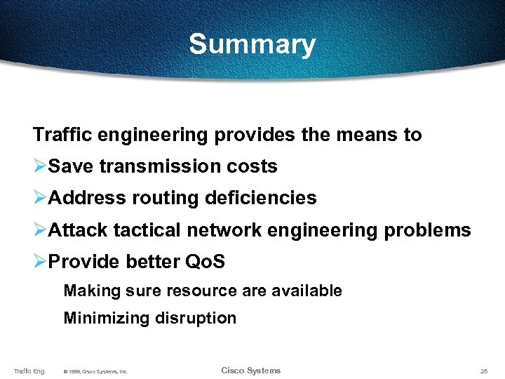 Summary Traffic engineering provides the means to ØSave transmission costs ØAddress routing deficiencies ØAttack