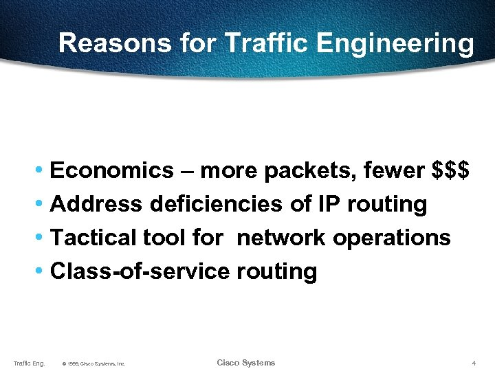 Reasons for Traffic Engineering • • Traffic Eng. Economics – more packets, fewer $$$