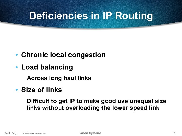 Deficiencies in IP Routing • Chronic local congestion • Load balancing Across long haul
