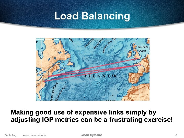 Load Balancing Making good use of expensive links simply by adjusting IGP metrics can