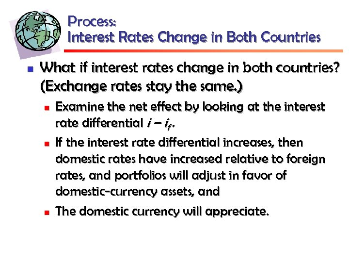 Process: Interest Rates Change in Both Countries n What if interest rates change in