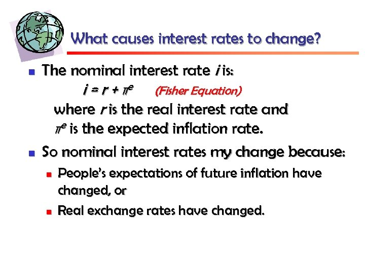 What causes interest rates to change? n The nominal interest rate i is: i