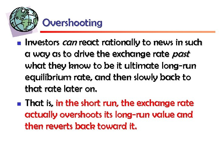 Overshooting n n Investors can react rationally to news in such a way as