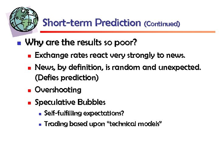 Short-term Prediction (Continued) n Why are the results so poor? n n Exchange rates
