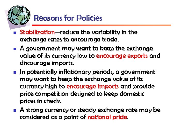 Reasons for Policies n n Stabilization—reduce the variability in the exchange rates to encourage