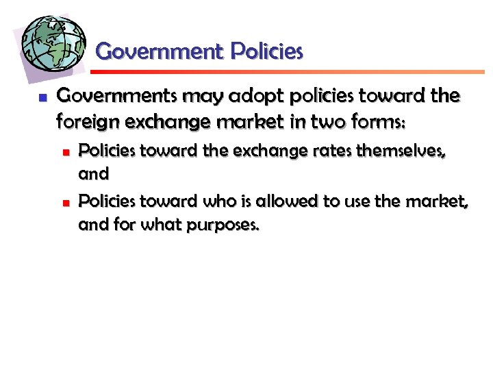 Government Policies n Governments may adopt policies toward the foreign exchange market in two