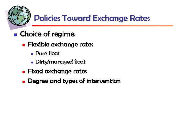Policies Toward Exchange Rates n Choice of regime: n Flexible exchange rates n n