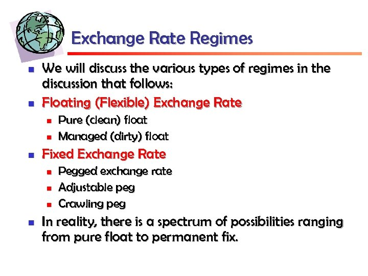 Exchange Rate Regimes n n We will discuss the various types of regimes in