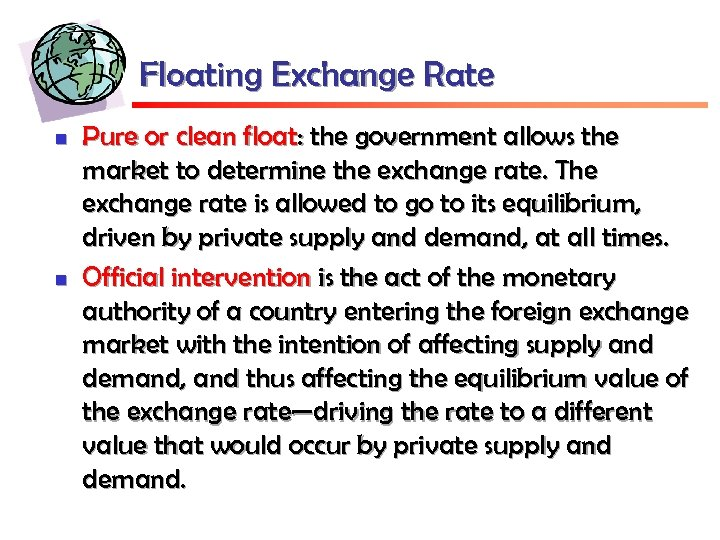 Floating Exchange Rate n n Pure or clean float: the government allows the market