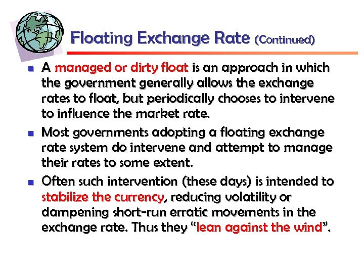 Floating Exchange Rate (Continued) n n n A managed or dirty float is an