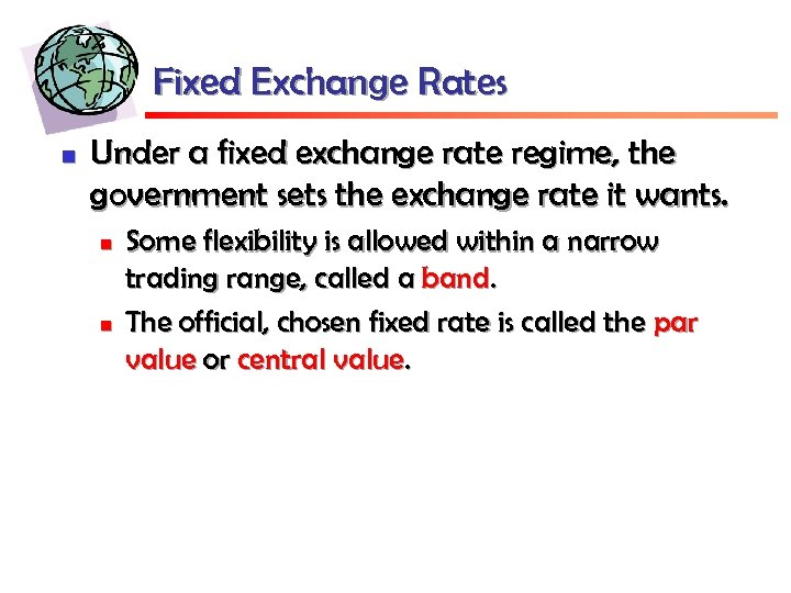 Fixed Exchange Rates n Under a fixed exchange rate regime, the government sets the
