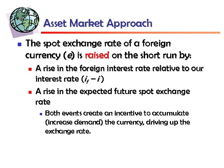 Asset Market Approach n The spot exchange rate of a foreign currency (e) is