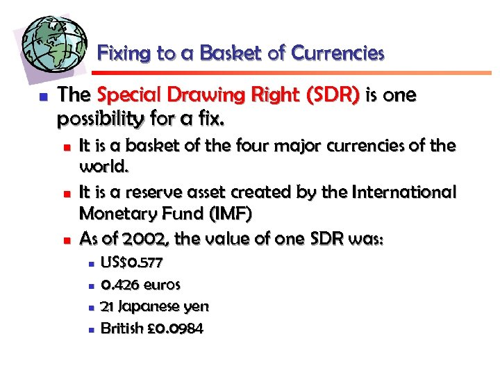 Fixing to a Basket of Currencies n The Special Drawing Right (SDR) is one