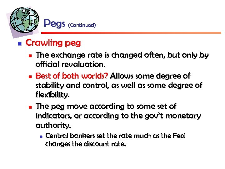 Pegs (Continued) n Crawling peg n n n The exchange rate is changed often,