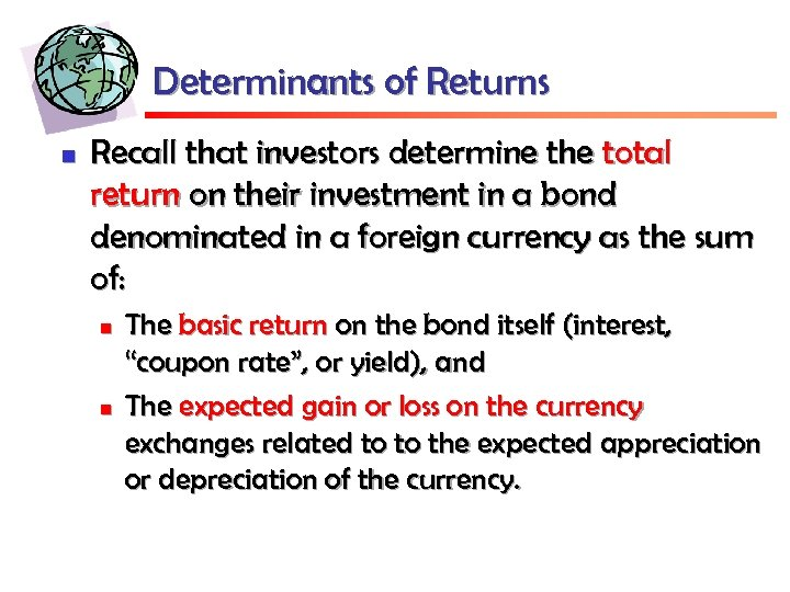 Determinants of Returns n Recall that investors determine the total return on their investment