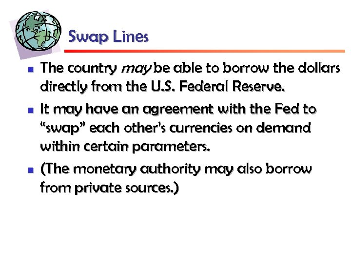 Swap Lines n n n The country may be able to borrow the dollars