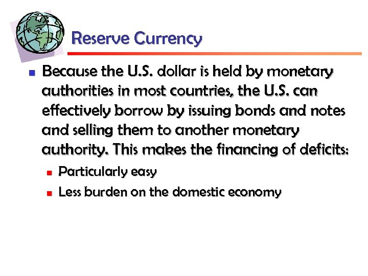 Reserve Currency n Because the U. S. dollar is held by monetary authorities in