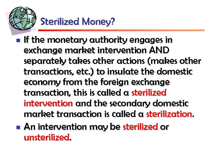 Sterilized Money? n n If the monetary authority engages in exchange market intervention AND