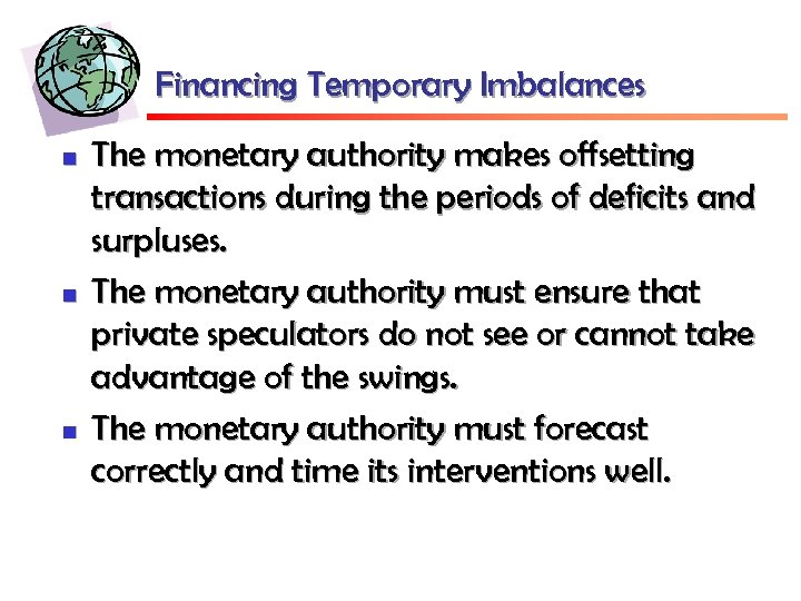 Financing Temporary Imbalances n n n The monetary authority makes offsetting transactions during the
