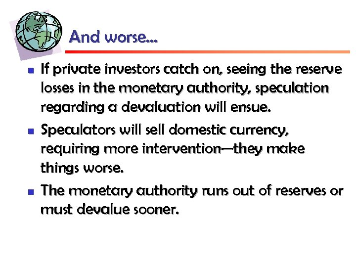 And worse… n n n If private investors catch on, seeing the reserve losses
