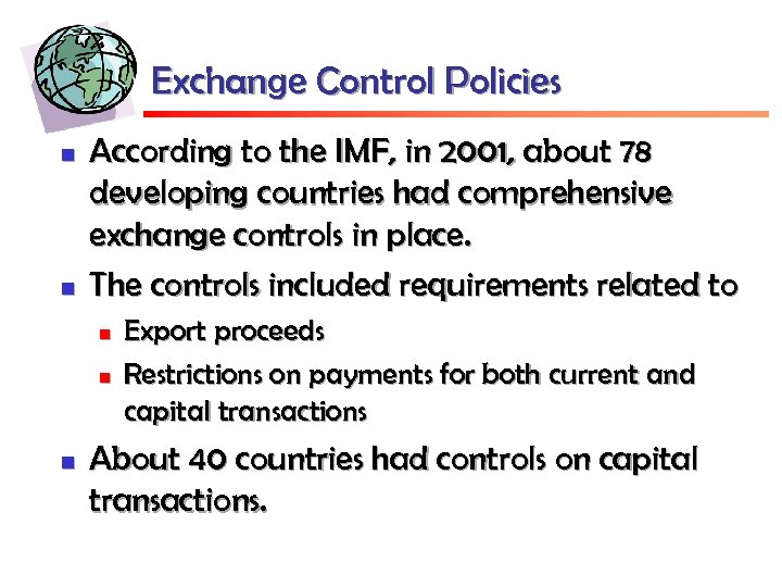 Exchange Control Policies n n According to the IMF, in 2001, about 78 developing