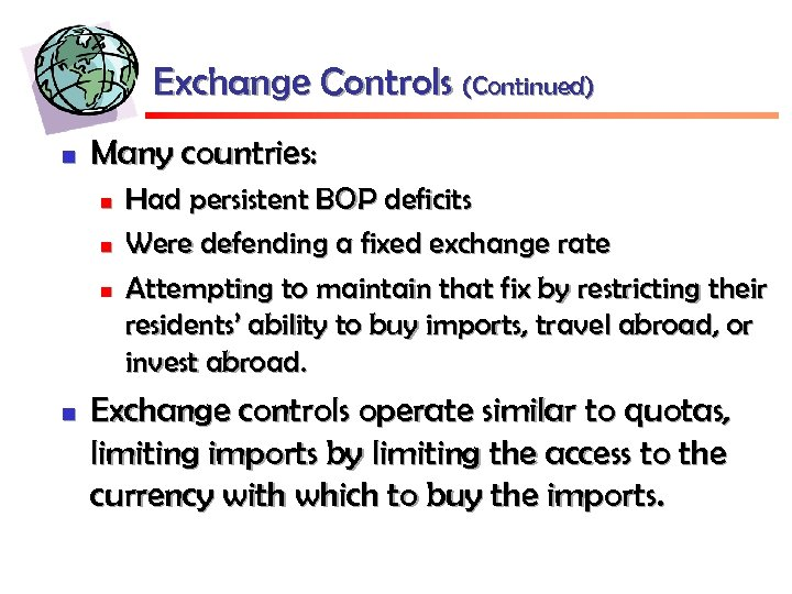 Exchange Controls (Continued) n Many countries: n n Had persistent BOP deficits Were defending