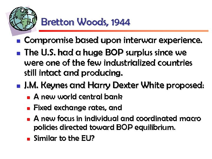 Bretton Woods, 1944 n n n Compromise based upon interwar experience. The U. S.