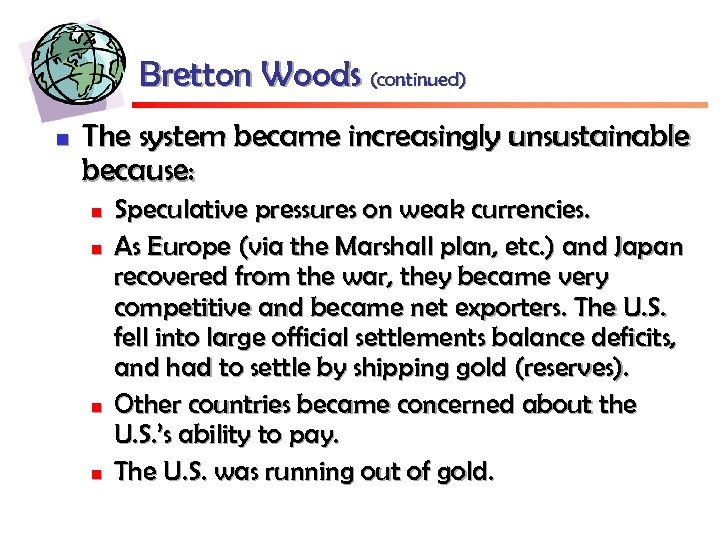 Bretton Woods (continued) n The system became increasingly unsustainable because: n n Speculative pressures