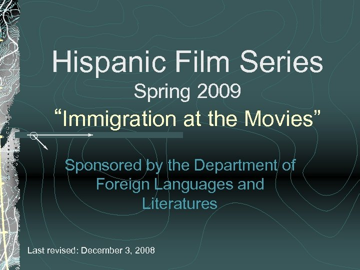 "Hispanic Film Series Spring 2009 ""Immigration at the Movies"" Sponsored by the Department of"