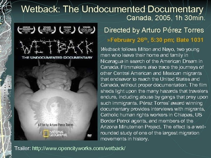 Wetback: The Undocumented Documentary Canada, 2005, 1 h 30 min. Directed by Arturo Pérez