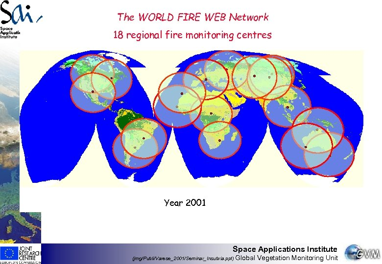 The WORLD FIRE WEB Network 18 regional fire monitoring centres Year 2001 Space Applications
