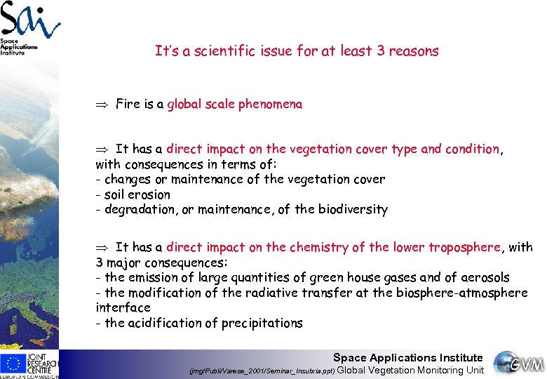 It's a scientific issue for at least 3 reasons Þ Fire is a global