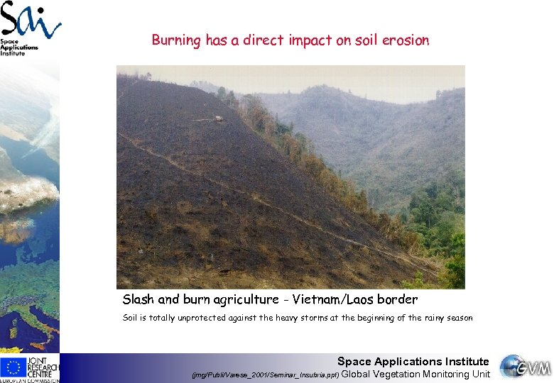 Burning has a direct impact on soil erosion Slash and burn agriculture - Vietnam/Laos