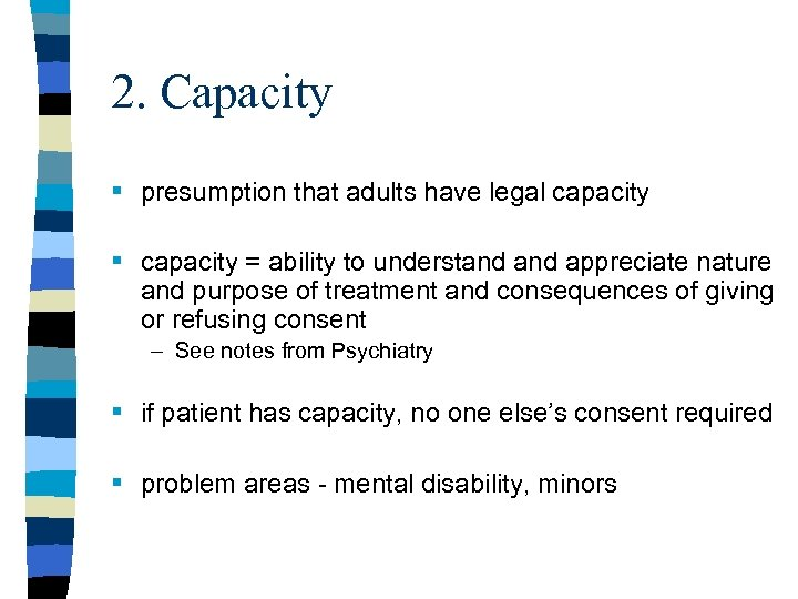 2. Capacity § presumption that adults have legal capacity § capacity = ability to