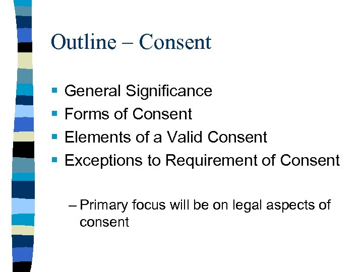 Outline – Consent § § General Significance Forms of Consent Elements of a Valid